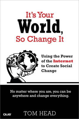 It's Your World, So Change It: Using the Power of the Internet to Create Social Change (Paperback)