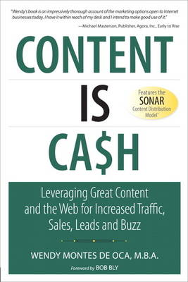 Content is Cash: Leveraging Great Content and the Web for Increased Traffic, Sales, Leads and Buzz (Paperback)