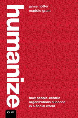 Humanize!: How People-Centric Organizations Succeed in a Social World (Hardback)