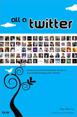 All a Twitter: A Personal and Professional Guide to Social Networking with Twitter (Paperback)
