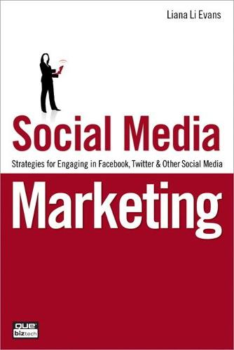 Social Media Marketing: Strategies for Engaging in Facebook, Twitter & Other Social Media (Paperback)