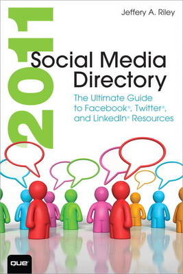 Social Media Directory 2011: The Ultimate Guide to Facebook, Twitter, and Linkedin Resources (Paperback)
