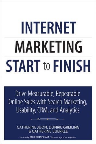 Internet Marketing Start to Finish: Drive measurable, repeatable online sales with search marketing, usability, CRM, and analytics (Paperback)