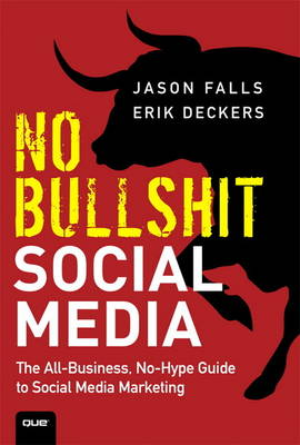 No Bullshit Social Media: The All-Business, No-Hype Guide to Social Media Marketing (Hardback)