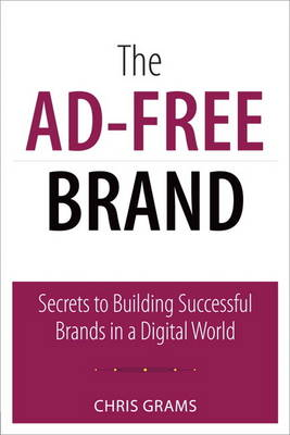 The Ad-Free Brand: Secrets to Building Successful Brands in a Digital World (Paperback)