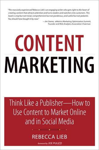 Content Marketing: Think Like a Publisher - How to Use Content to Market Online and in Social Media (Paperback)