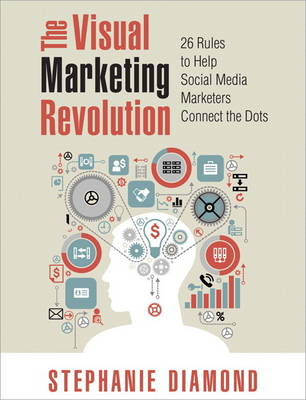 The Visual Marketing Revolution: 26 Rules to Help Social Media Marketers Connect the Dots (Paperback)