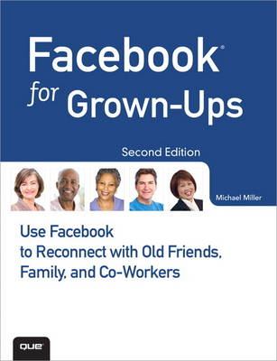 Facebook for Grown-Ups: Use Facebook to Reconnect with Old Friends, Family, and Co-Workers (Paperback)