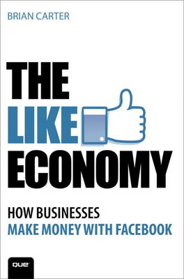 The Like Economy: How Businesses Make Money With Facebook (Paperback)