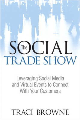The Social Trade Show: Leveraging Social Media and Virtual Events to Connect With Your Customers (Paperback)