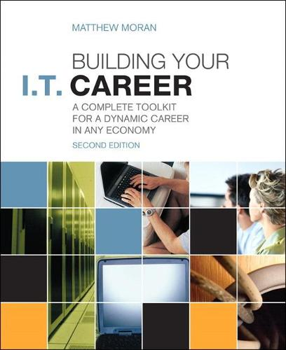 Building Your I.T. Career: A Complete Toolkit for a Dynamic Career in Any Economy (Paperback)