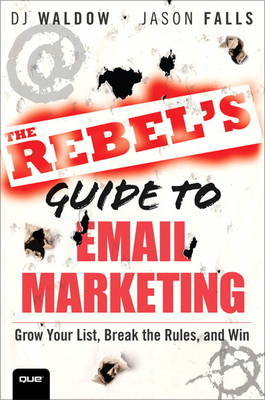 The Rebel's Guide to Email Marketing: Grow Your List, Break the Rules, and Win (Paperback)