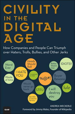 Civility in the Digital Age: How Companies and People Can Triumph over Haters, Trolls, Bullies and Other Jerks (Paperback)