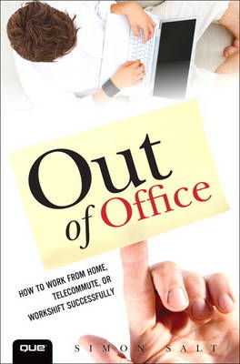 Out of Office: How to Work from Home, Telecommute, or Workshift Successfully (Paperback)