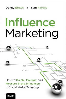 Influence Marketing: How to Create, Manage and Measure Brand Influencers in Social Media Marketing (Paperback)