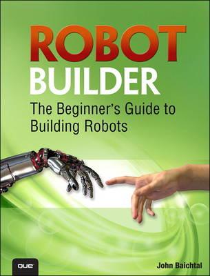 Robot Builder: The Beginner's Guide to Building Robots (Paperback)