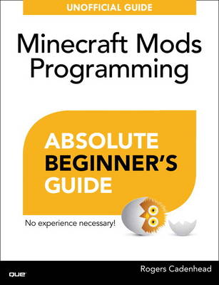 Absolute Beginner's Guide to Minecraft Mods Programming (Paperback)