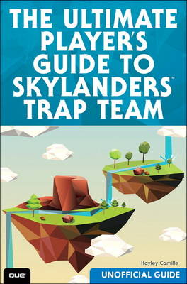 The Ultimate Player's Guide to Skylanders Trap Team (Unofficial Guide) (Paperback)
