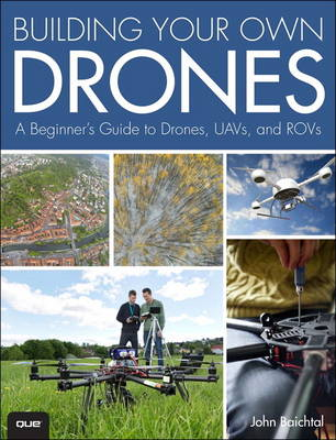 Building Your Own Drones: A Beginners' Guide to Drones, UAVs, and ROVs (Paperback)