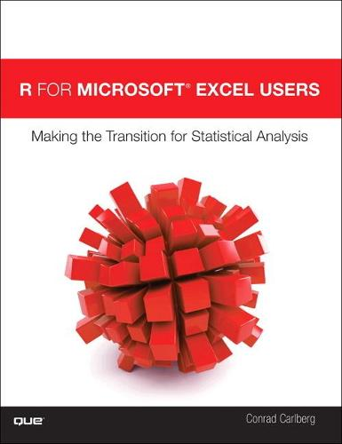R for Microsoft (R) Excel Users: Making the Transition for Statistical Analysis (Paperback)