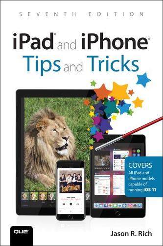 iPad and iPhone Tips and Tricks: Covers all iPhones and iPads running iOS 11 (Paperback)