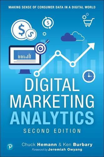 Digital Marketing Analytics: Making Sense of Consumer Data in a Digital World (Paperback)