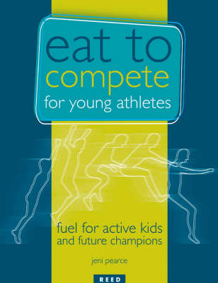 Eat to Compete for Young Athletes: Fuel for Active Kids and Future Champions (Paperback)