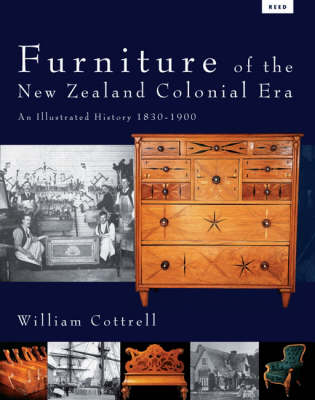 Furniture of the New Zealand Colonial Era: An Illustrated History, 1830-1900 (Hardback)