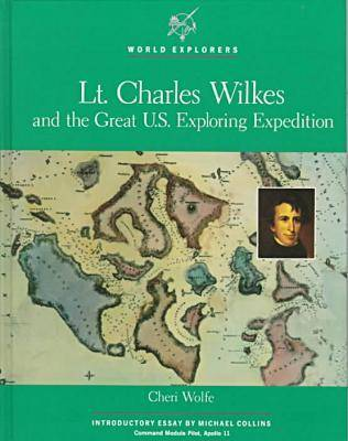 Lieutenant Charles Wilkes and the Great Exploring Expedition - World Explorers S. (Hardback)