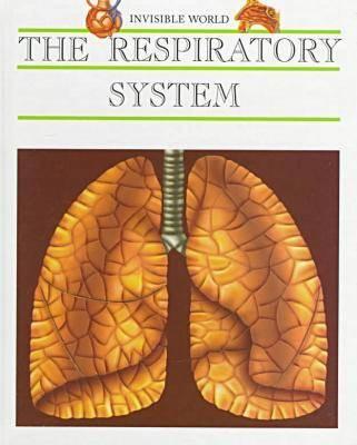 The Respiratory System - Invisible World (Hardback)