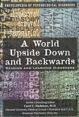 A World Upside Down and Backwards: Reading and Learning Disorders Defined and Explained - Encyclopedia of Psychological Disorders (Hardback)