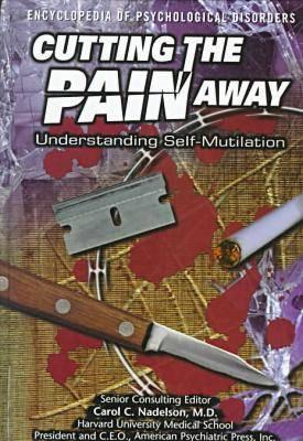 Cutting the Pain Away - Encyclopedia of Psychological Disorders (Hardback)