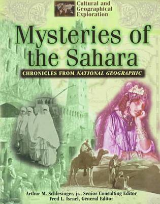 Chronicles from National Geographic: Mysteries of the Sahara - Cultural & Geographical Exploration - Chronicles from National Geographic S. (Hardback)