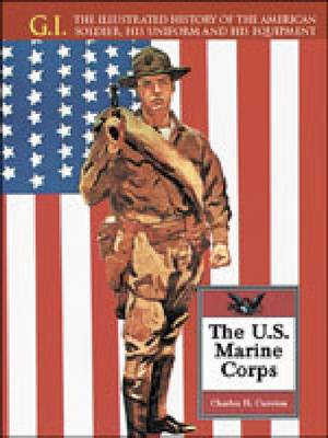 The U.S. Marine Corps: From 1775 to Modern Day - The G.I. (Hardback)