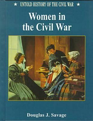 Women in the Civil War - Untold History of the Civil War S. (Hardback)