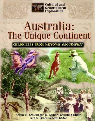 Australia: The Unique Continent - Cultural & Geographical Exploration - Chronicles from National Geographic S. (Hardback)