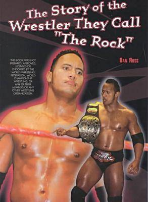 The Story of the Wrestler They Call the Rock - Pro-wrestling Legends (Paperback)