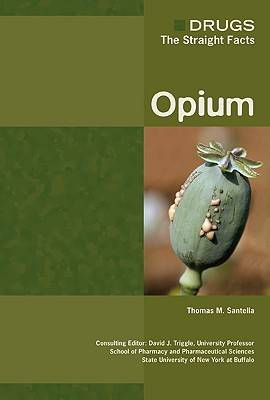 Opium - Drugs: The Straight Facts (Hardback)