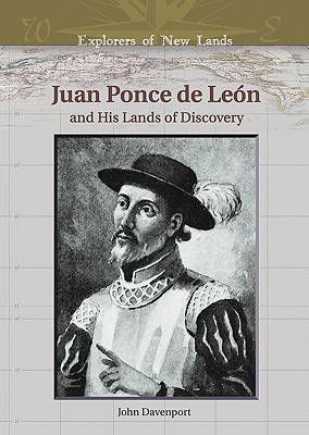 Juan Ponce de Leon and His Lands of Discovery - Explorers of New Lands (Hardback)