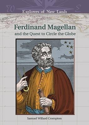 Ferdinand Magellan and the Quest to Circle the Globe - Explorers of New Lands (Hardback)