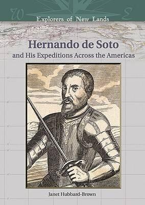 Hernando de Soto and His Expeditions Across the Americas - Explorers of New Lands (Hardback)