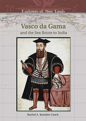Vasco Da Gama and the Sea Route to India - Explorers of New Lands (Hardback)