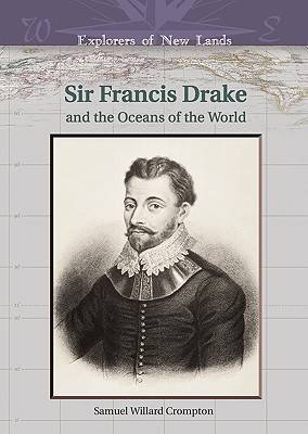Sir Francis Drake and the Oceans of the World - Explorers of New Lands (Hardback)
