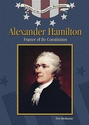 Alexander Hamilton: Framer of the Constitution - Leaders of the American Revolution (Hardback)