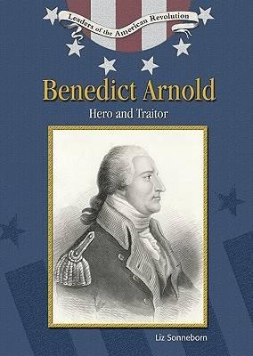 Benedict Arnold: Hero and Traitor - Leaders of the American Revolution (Hardback)