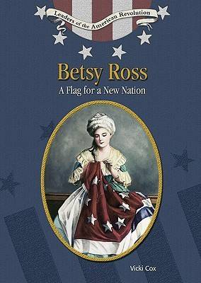 Betsy Ross: A Flag for a New Nation - Leaders of the American Revolution (Hardback)