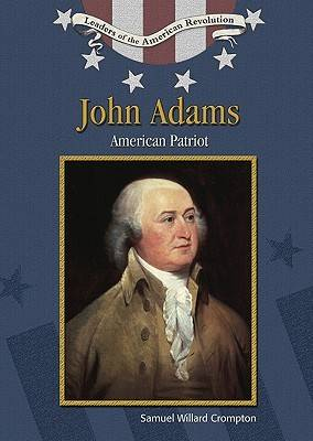 John Adams: American Patriot - Leaders of the American Revolution (Hardback)