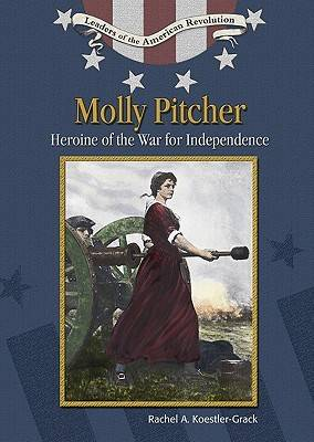 Molly Pitcher: Heroine of the War of Independence - Leaders of the American Revolution S. (Hardback)