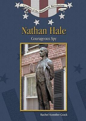 Nathan Hale: Courageous Spy - Leaders of the American Revolution (Hardback)