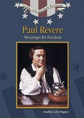 Paul Revere: Messenger for Freedom - Leaders of the American Revolution (Hardback)